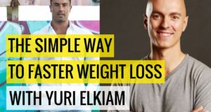 The Simple Way To Faster Weight Loss with Yuri Elkaim